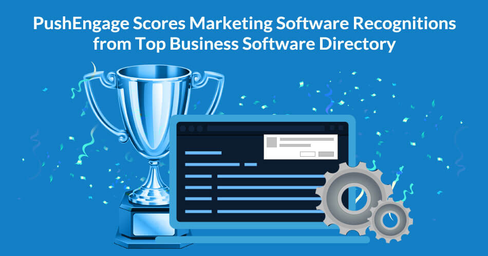 PushEngage Scores Marketing Software Recognitions from Top Business Software Directory
