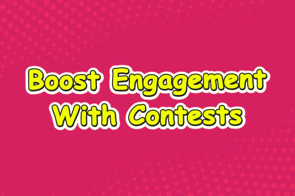 Run Contest to increase customer engagement