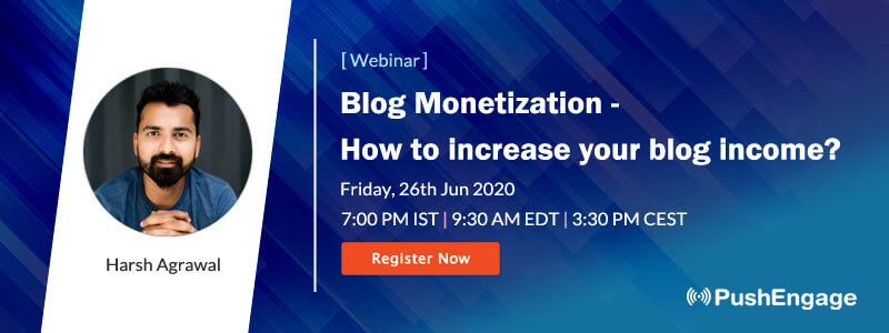 Webinar By Harsh on Monetize your Blog Without Spending a Penny