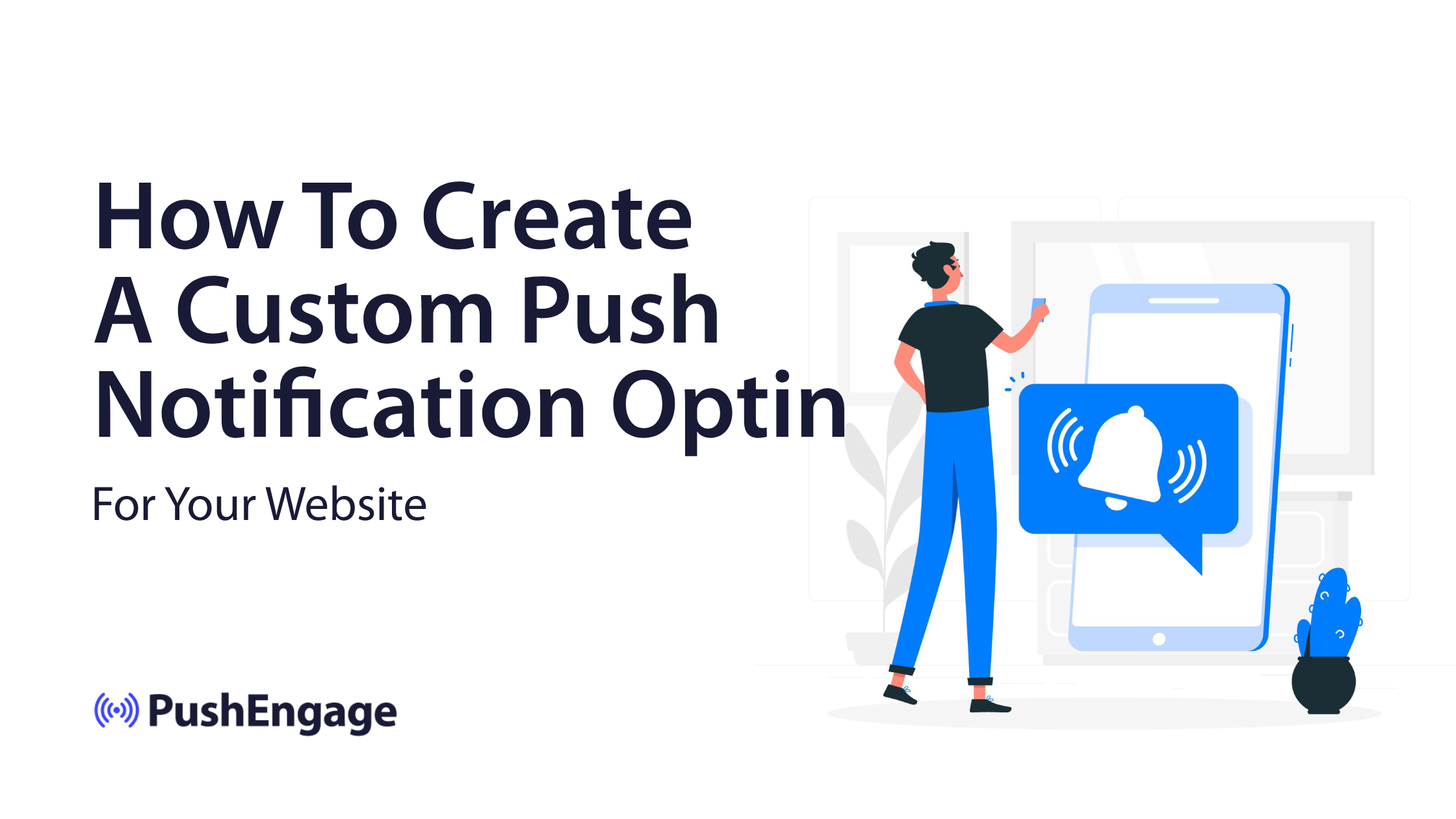 How To Create A Custom Push Notification Optin For A Website?