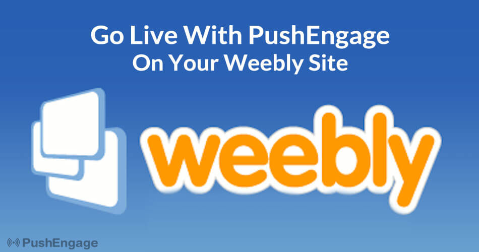 How to Go Live with Push Notifications on Weebly Site with PushEngage