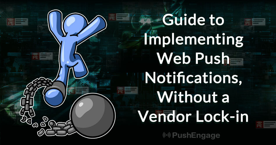 Guide to Implementing Web Push Notifications, Without a Vendor Lock-in