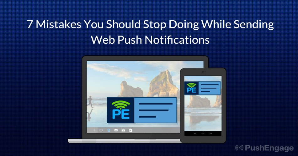 7 Mistakes You Should Avoid While Sending Web Push Notifications