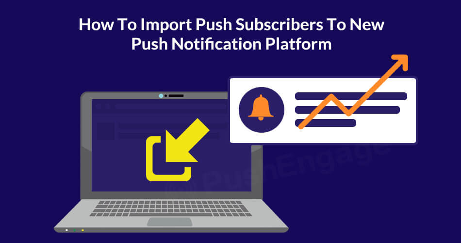 How To Import Web Push Subscribers To A New Push Notification Platform