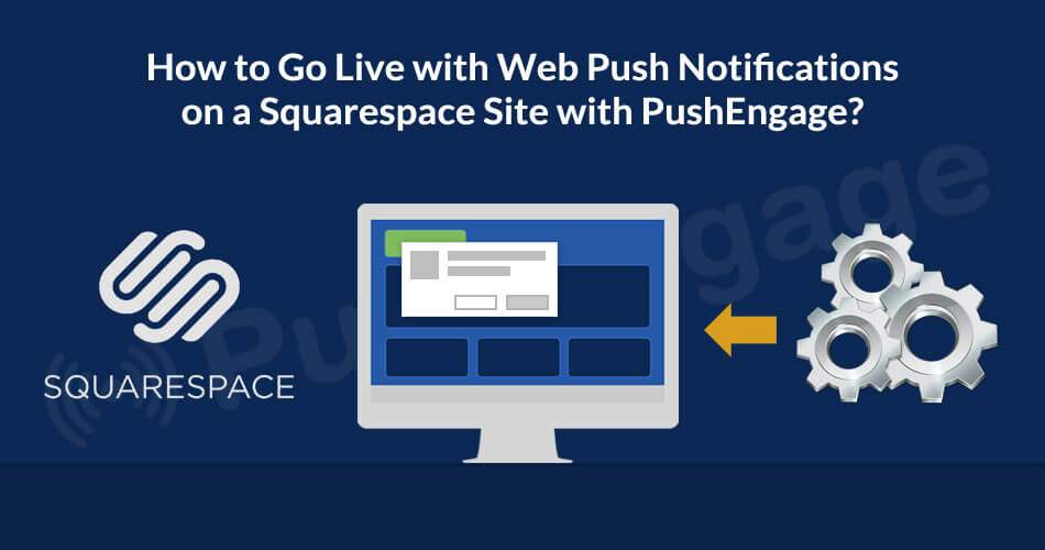 PushEngage supports Web Push Notifications on a Squarespace Site
